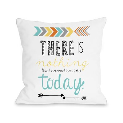 Kemp Nothing That Cannot Happen Today Throw Pillow Size: 18 H x 18 W x 3 D