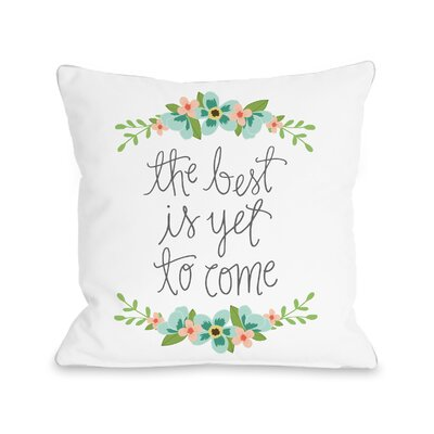 Hemenway Best Is Yet To Come Throw Pillow Size: 18 H x 18 W x 3 D