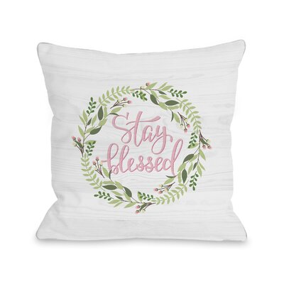Allamuchy Stay Blessed Throw Pillow Size: 18 H x 18 W x 3 D