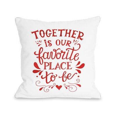 Brookhaven Together Is Our Favorite Place Throw Pillow Size: 16 H x 16 W x 3 D