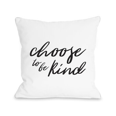 Bordelon Choose to Be Kind Throw Pillow Size: 18 H x 18 W x 3 D