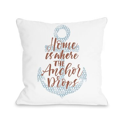 Conklin Home Is Where the Anchor Drops Throw Pillow Size: 18 H x 18 W x 3 D