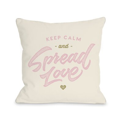 Baugh Keep Calm Spread Love Throw Pillow Size: 18 H x 18 W x 3 D