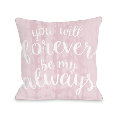Flattop You Will Forever Be My Always Throw Pillow Size: 16 H x 16 W x 3 D
