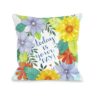 Today is Your Day Florals Throw Pillow Size: 18 H x 18 W x 3 D