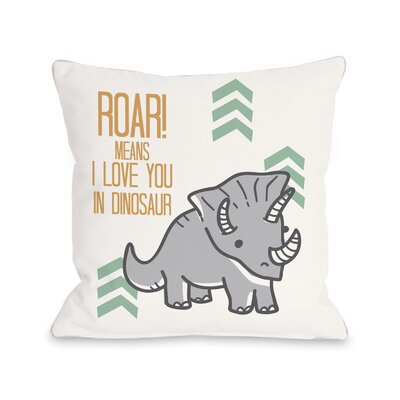 Roar Means I Love You Throw Pillow Size: 18 H x 18 W x 3 D
