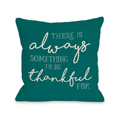 Kane There is Always Something Throw Pillow Size: 16 x 16