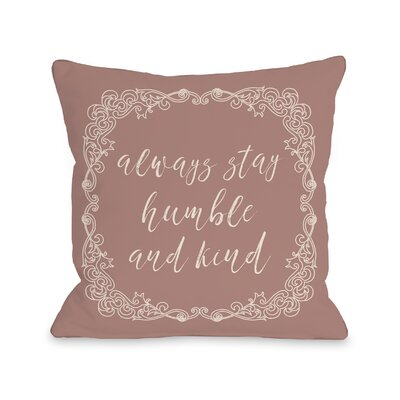 Rosy Always Stay Humble and Kind Throw Pillow Size: 16 x 16