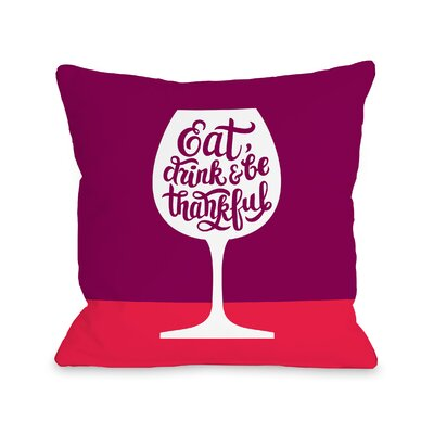 Raub Eat Drink Thankful Wine Throw Pillow Size: 16 x 16