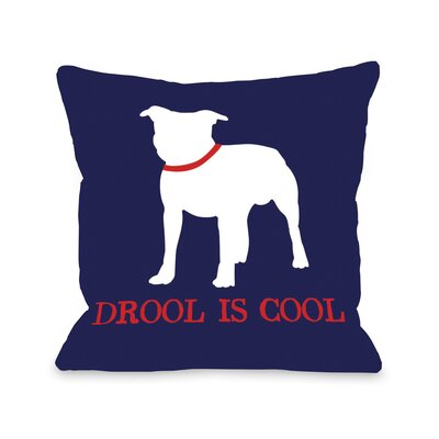 Doggy D�cor Bull Dog Drool is Cool Throw Pillow Size: 26 H x 26 W