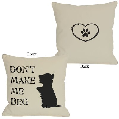 Doggy D�cor Dont Make Me Beg Throw Pillow Size: 16 H x 16 W