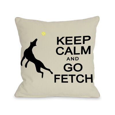 Doggy D�cor Keep Calm and Go Fetch Throw Pillow Size: 20 H x 20 W