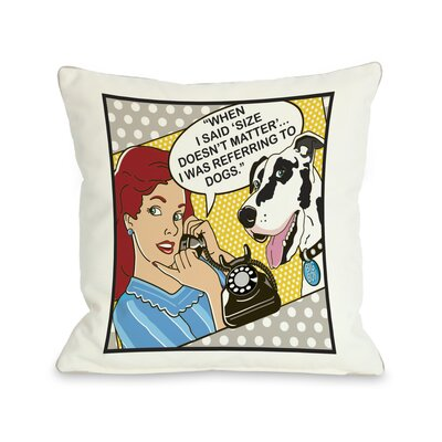 Doggy D�cor Size Matters Throw Pillow Size: 18 H x 18 W