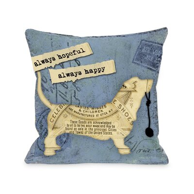 Doggy D�cor Always Hopeful, Always Happy Throw Pillow Size: 18 H x 18 W