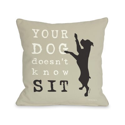 Doggy D�cor Your Dog Doesen Know Sit Throw Pillow Size: 16 H x 16 W, Color: Oatmeal