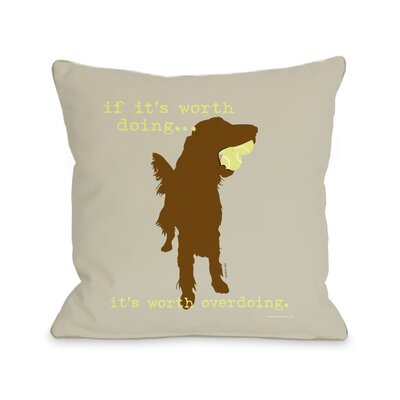 Doggy D�cor If its Worth Doing Throw Pillow Size: 16 H x 16 W, Color: Beige