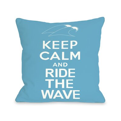 Keep Calm and Ride the Wave Pillow Size: 18 H x 18 W