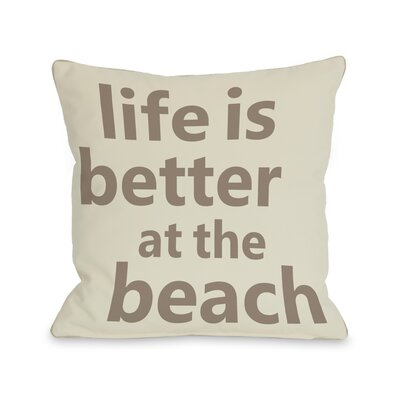 Life is Better at the Beach Pillow Size: 18 H x 18 W