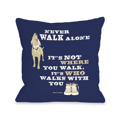 Doggy D�cor Never Walk Alone Throw Pillow Size: 18 x 18