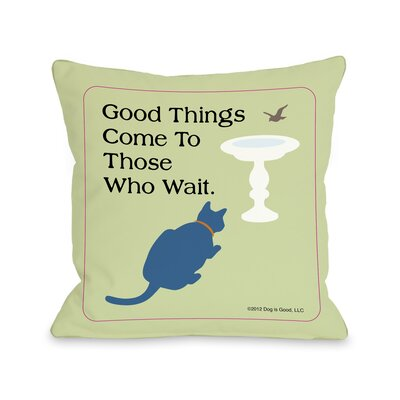 Doggy D�cor Good Things Cat Throw Pillow Size: 18 H x 18 W