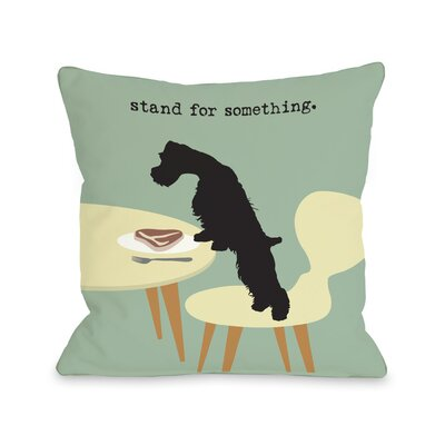 Doggy D�cor Stand For Something Dog Throw Pillow Size: 16 H x 16 W