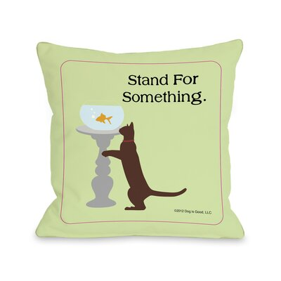 Doggy D�cor Stand For Something Cat Throw Pillow Size: 18 H x 18 W