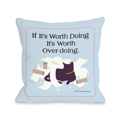 Doggy D�cor Worth Doing Cat Throw Pillow Size: 16 H x 16 W