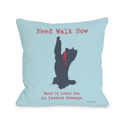 Doggy D�cor Need Walk Now Throw Pillow Size: 18 H x 18 W