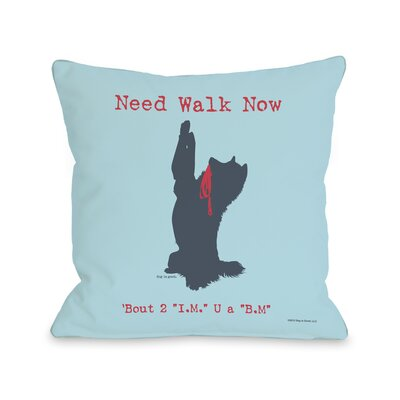 Doggy D�cor Need Walk Now IM BM Throw Pillow Size: 26 H x 26 W
