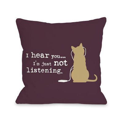 Doggy D�cor Not Listening Cat Throw Pillow Size: 18 H x 18 W