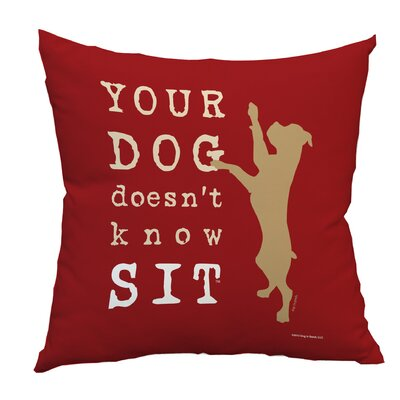 Doggy D�cor Your Dog Doesen Know Sit Throw Pillow Color: Red, Size: 18 H x 18 W
