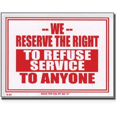 We Reserve The Right To Refuse Service To Anyone Sign