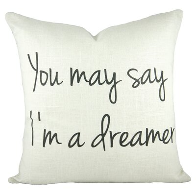 You May Say Im a Dreamer Cotton Throw Pillow