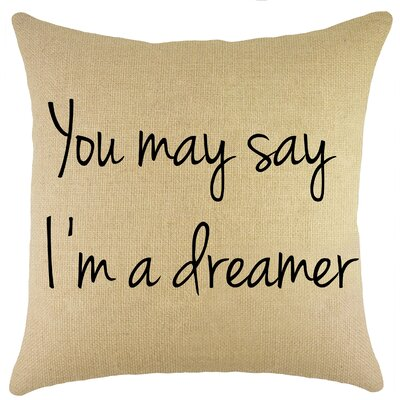 You May Say Im a Dreamer Burlap Throw Pillow