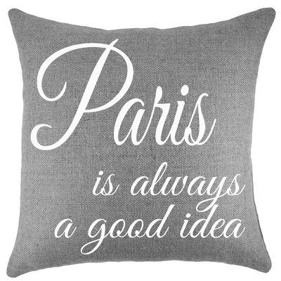 Paris Is Always a Good Idea Burlap Throw Pillow Color: Gray