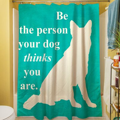 Be the Person Your Dog Thinks You Are Shower Curtain