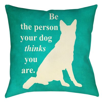 Be the Person Your Dog Thinks You Are Indoor/Outdoor Throw Pillow Size: 20 H x 20 W x 5 D