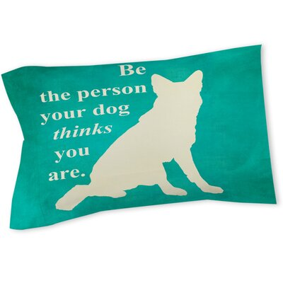 Be the Person Your Dog Thinks You Are Sham Size: Twin