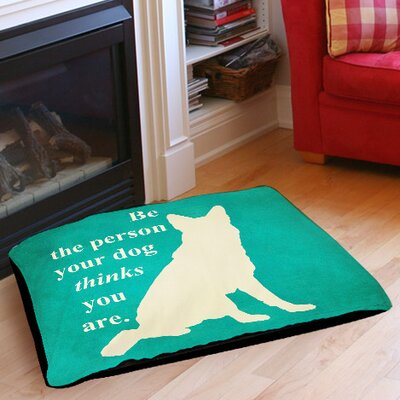 Be the Person Your Dog Thinks You Are Indoor/Outdoor Pet Bed Size: 28 L x 18 W