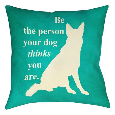 Be the Person Your Dog Thinks You Are Printed Throw Pillow Size: 16 H x 16 W x 4 D