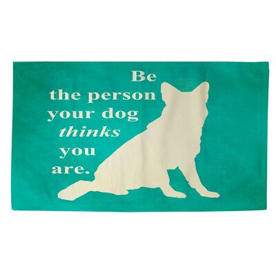 Be the Person Your Dog Thinks You Are Green Area Rug Rug Size: 4 x 6