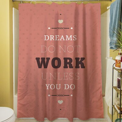 Dreams Take Work Shower Curtain