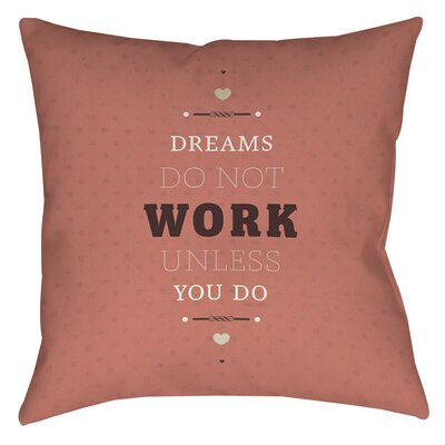 Dreams Take Work Printed Throw Pillow Size: 18 H x 18 W x 5 D