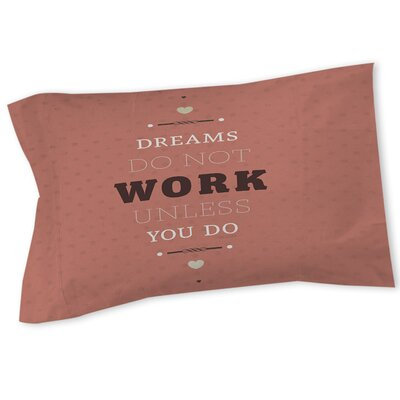Dreams Take Work Sham Size: Queen/King