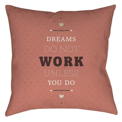 Dreams Take Work Indoor/Outdoor Throw Pillow Size: 16 H x 16 W x 4 D