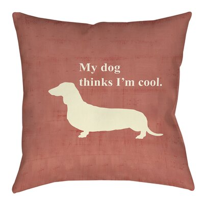 My Dog Thinks Im Cool Printed Throw Pillow Size: 26 H x 26 W x 7 D