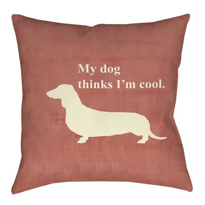 My Dog Thinks Im Cool Indoor/Outdoor Throw Pillow Size: 18 H x 18 W x 5 D