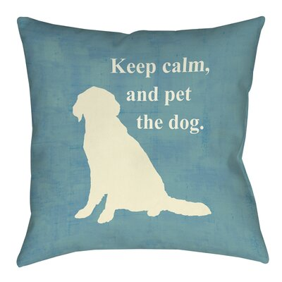 Keep Calm and Pet the Dog Printed Throw Pillow Size: 14 H x 14 W x 3 D
