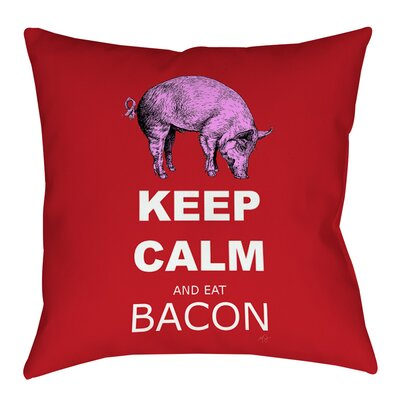 Keep Calm and Eat Bacon Indoor/Outdoor Throw Pillow Size: 20 H x 20 W x 5 D