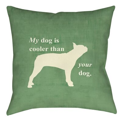My Dog Is Cooler Than Your Dog Printed Throw Pillow Size: 26 H x 26 W x 7 D